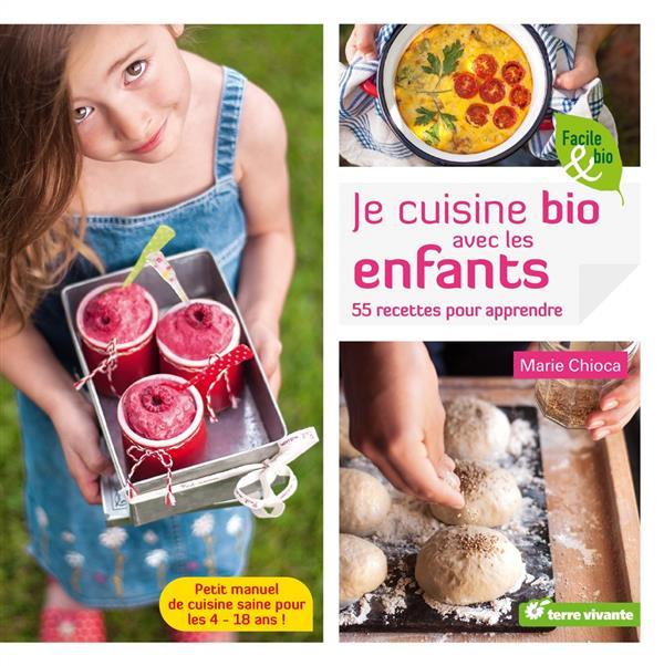 Je cuisine bio avec les enfants ; 55 recettes pour apprendre ; petit manuel de cuisine saine pour les 4-18 ans !