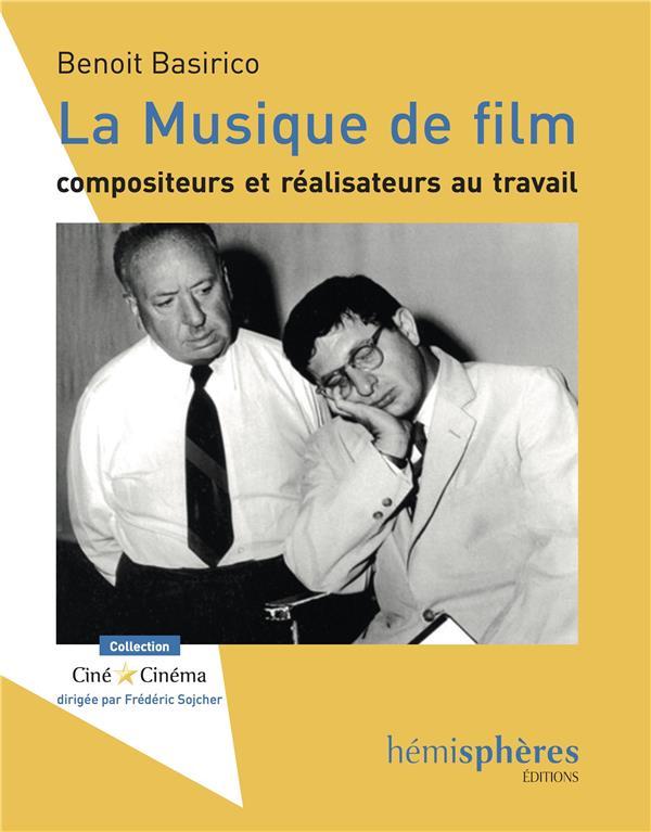La musique de film ; compositeurs et réalisateurs au travail