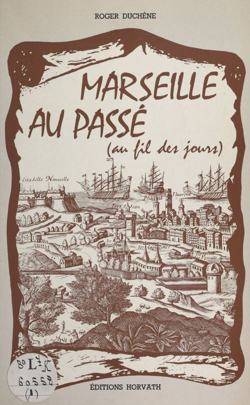 Marseille au passé, au fil des jours  - Roger Duchêne
