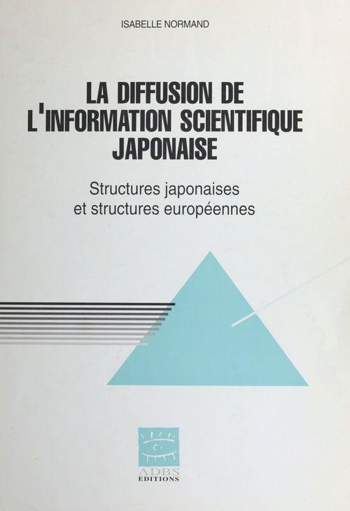 La diffusion de l'information spécialisée japonaise en Europe : structures japonaises et structures européennes