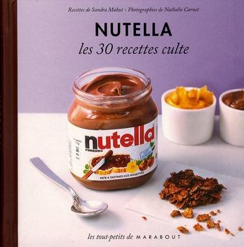 Nutella ; Les 30 Recettes Culte