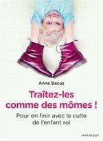 Vente Livre Numérique : Traitez-les comme des mômes !  - Anne Bacus