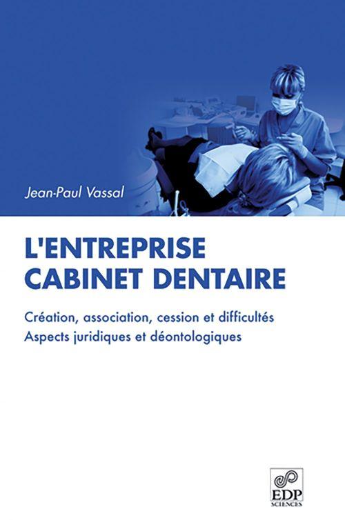 L'entreprise cabinet dentaire ; création, association, cession et difficultés, aspects juridiques et déontologiques