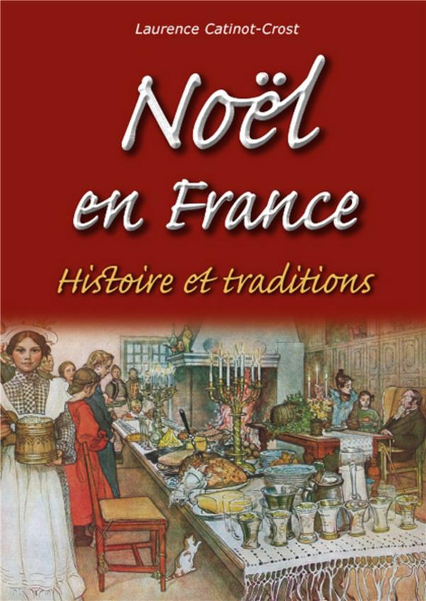 Noël en France ; histoire et traditions