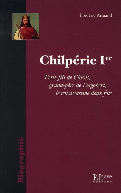 Chilperic Ier ; le roi assassiné deux fois