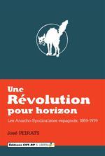 Couverture de Une révolution pour horizon ; les anarcho-syndicalistes espagnols, 1869-1939