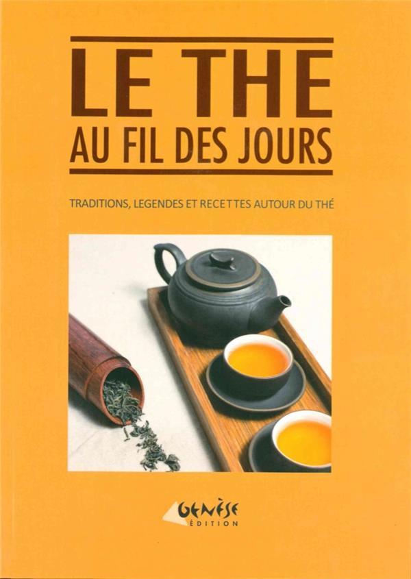 Le thé au fil des jours ; traditions, légendes et recettes autour du thé