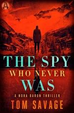 The Spy Who Never Was  - Tom Savage