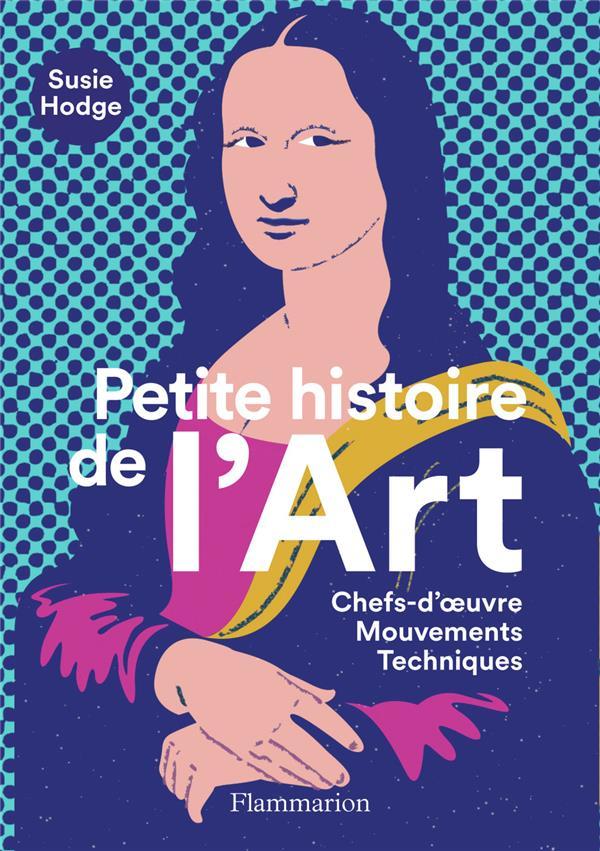 Petite histoire de l'art ; chef-d'oeuvre, mouvements, techniques