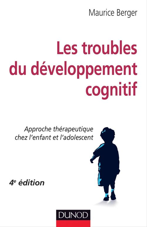 Les troubles du développement cognitif ; approche thérapeutique chez l'enfant et l'adolescent (4e édition)