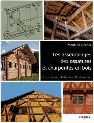 les assemblages des ossatures et charpentes en bois ; construction, entretien, restauration