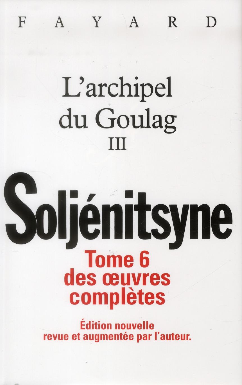 Oeuvres Completes T.6 ; L'Archipel Du Goulag T.3