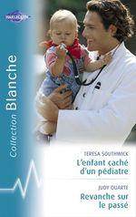 Vente Livre Numérique : L'enfant caché d'un pédiatre - Revanche sur le passé (Harlequin Blanche)  - Judy Duarte - Teresa Southwick