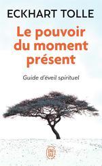 Le pouvoir du moment present ; guide d'eveil spirituel