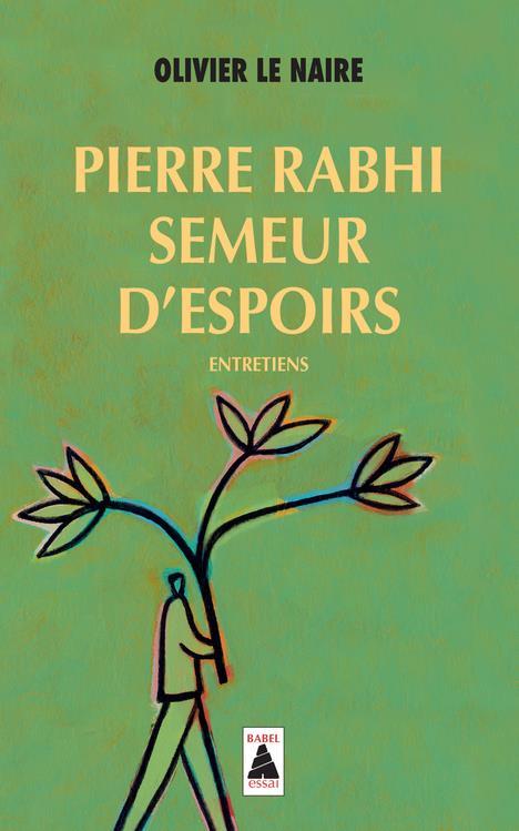 Pierre Rabhi, semeur d'espoirs ; entretiens