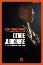 Vente Livre Numérique : Otage judiciaire ; 17 ans de prison pour rien  - Anna-Véronique EL BAZE - Michel Thierry ATANGANA
