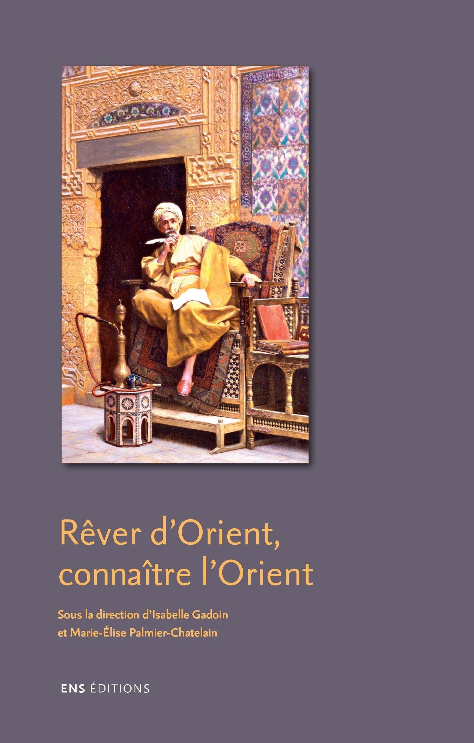 Rêver d'Orient ; connaître l'Orient