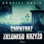 Cmentarz Zielonego Krzyza  - Andriej Kotin