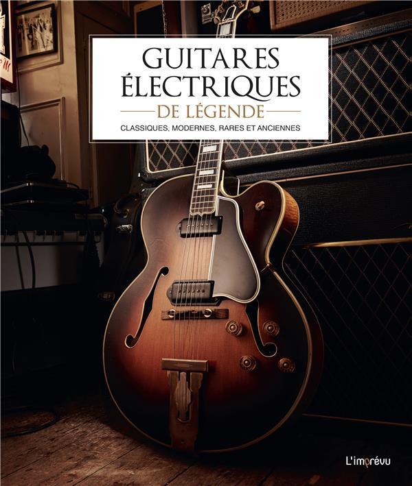 guitares électriques de légende ; classiques, modernes, rares et anciennes