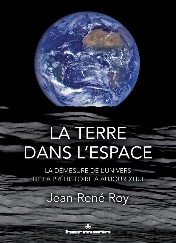 La terre dans l'espace - la demesure de l'univers, de la prehistoire a aujourd'hui