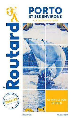 Guide du Routard ; Porto et ses environs ; + la vallée du Haut-Douro (édition 2021/2022)