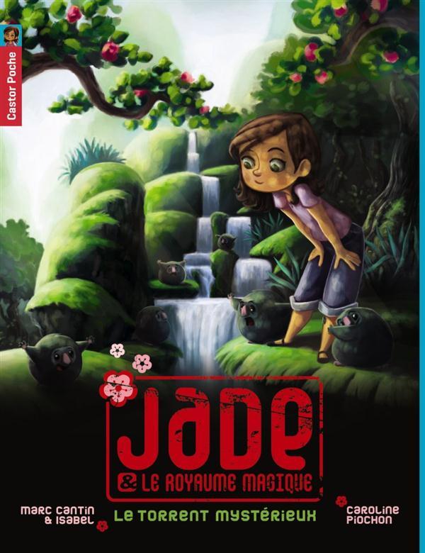 Jade et le royaume magique t.3 ; le torrent mystérieux