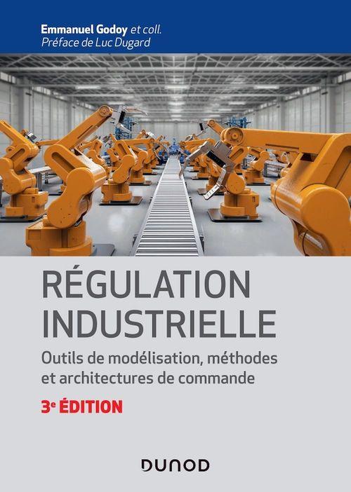 Régulation industrielle ; outils de modélisation, méthodes et architectures de commande (3e édition)