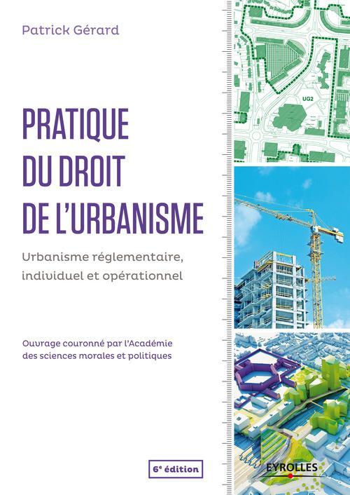 Pratique du droit de l'urbanisme ; urbanisme réglementaire, individuel et opérationnel (6e édition)
