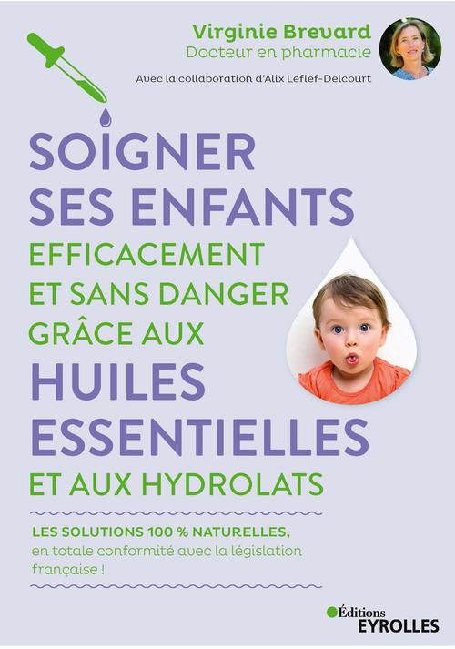 Soigner ses enfants efficacement et sans danger grâce aux huiles essentielles et aux hydrolats