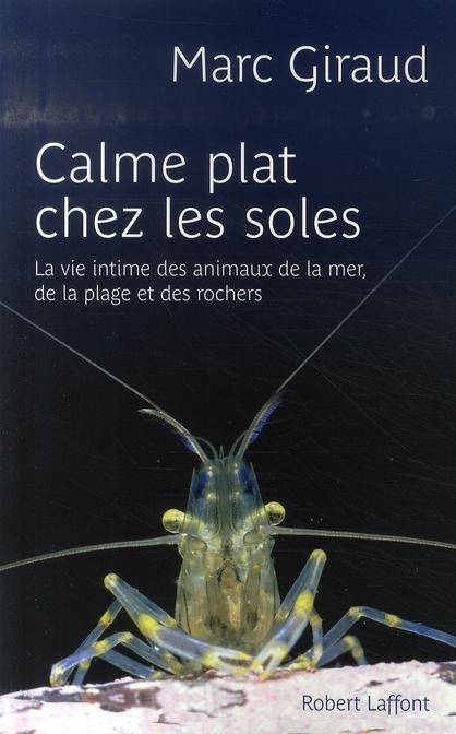 Calme plat chez les soles ; la vie intime des animaux de la mer,  de la plage et des rochers
