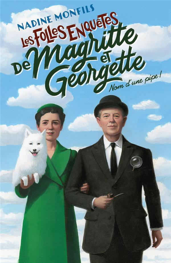 Les Folles enquêtes de Magritte et Georgette : nom d'une pipe