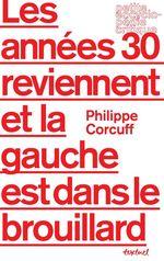 Vente Livre Numérique : Les années 30 reviennent et la gauche est dans le brouillard  - Philippe Corcuff