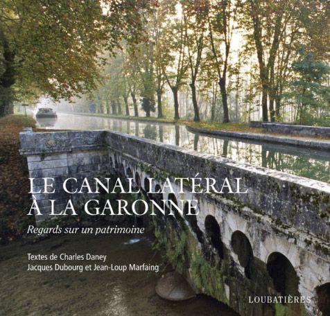 Le canal latéral à la Garonne ; regards sur un patrimoine