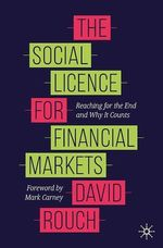 The Social Licence for Financial Markets  - David Rouch
