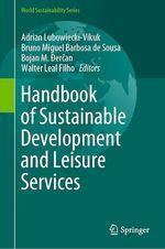 Handbook of Sustainable Development and Leisure Services  - Walter Leal Filho - Adrian Lubowiecki-Vikuk - Bruno Miguel Barbosa de Sousa - Bojan M. Dercan - Bojan M. Ðercan