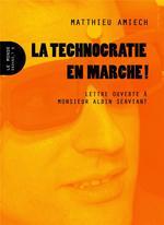 Couverture de Technocratie En Marche ! (La) - Lettre Ouverte A Monsieur Albin Serviant
