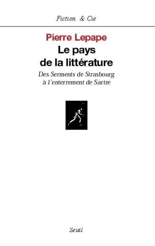 Le pays de la littérature ; des serments de Strasbourg à l'enterrement de Sartre