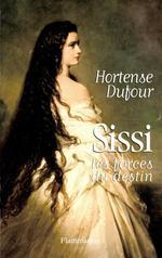Vente EBooks : Sissi, les forces du destin  - Hortense Dufour