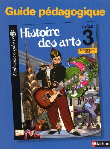 Histoire Des Arts ; Cycle 3 ; Guide Pedagogique