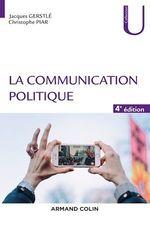 La communication politique - 4e éd