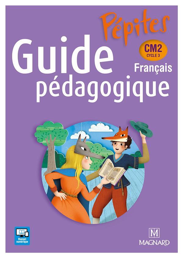 Pepites ; Francais ; Cm2 ; Guide Pedagogique ; Livre Du Professeur (Edition 2017)
