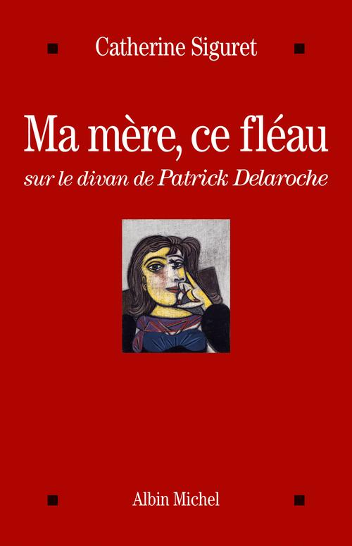 Ma mère, ce fléau ; sur le divan de Patrick Delaroche