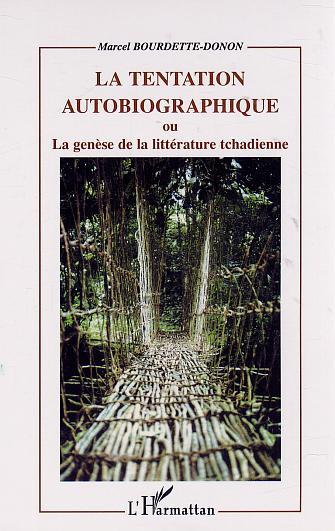 Tentation autobiographique - ou la genese de la litterature tchadienne