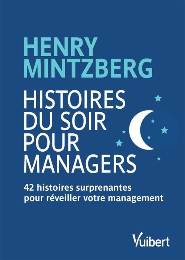 HISTOIRES DU SOIR POUR MANAGERS  -  42 HISTOIRES SURPRENANTES POUR REVEILLER VOTRE MANAGEMENT MINTZBERG, HENRY