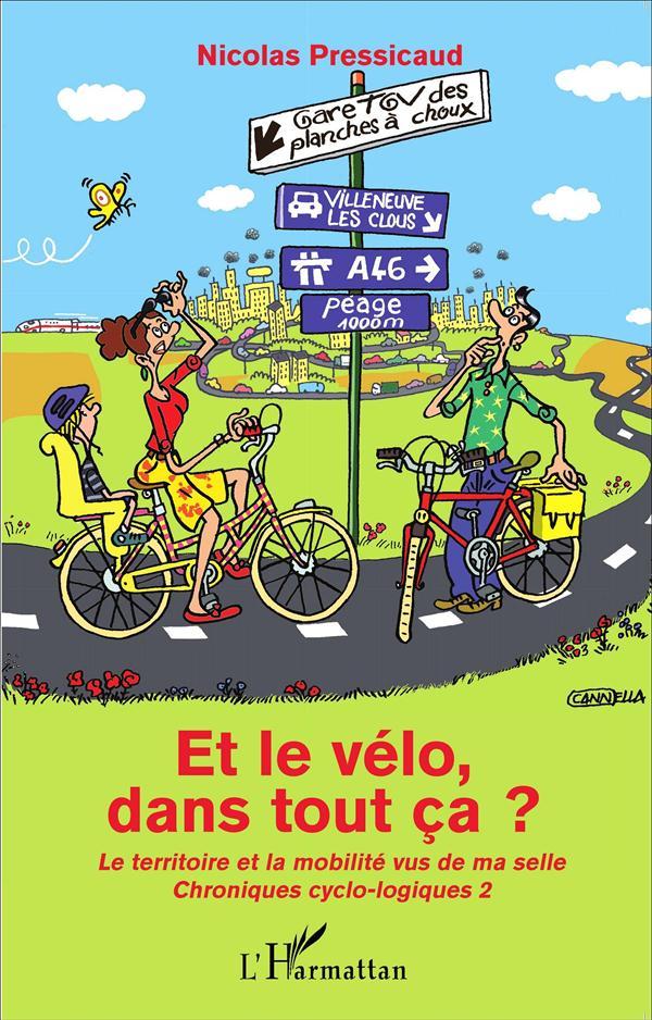 Et le vélo dans tout ca ? le territoire et la mobilité vus de ma selle ; chroniques cyclo logiques 2