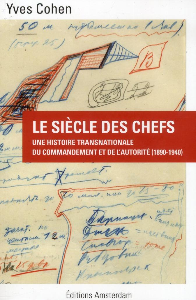 le siècle des chefs ; une histoire transnationale du commandement et de l'autorité (1890-1940)