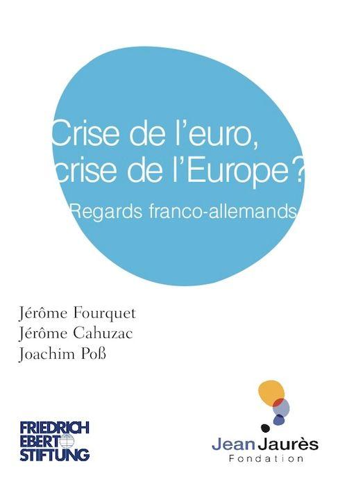 Crise de l'euro, crise de l'Europe? ; regards franco-allemands