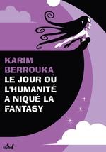 Vente EBooks : Le jour où l´humanité a niqué la fantasy  - Karim Berrouka