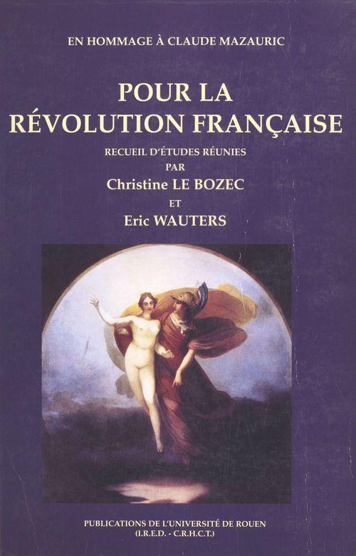 Pour la Révolution française : en hommage à Claude Mazauric  - Christine Le Bozec