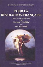 Pour la Révolution française : en hommage à Claude Mazauric